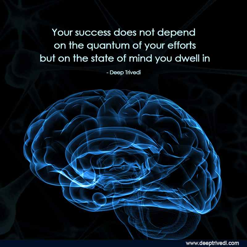 Your success does not depend on the quantum of your efforts