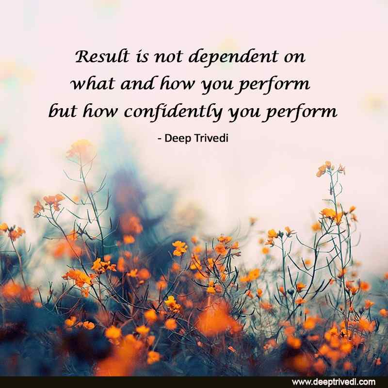 Result is not dependent on what and how you perform