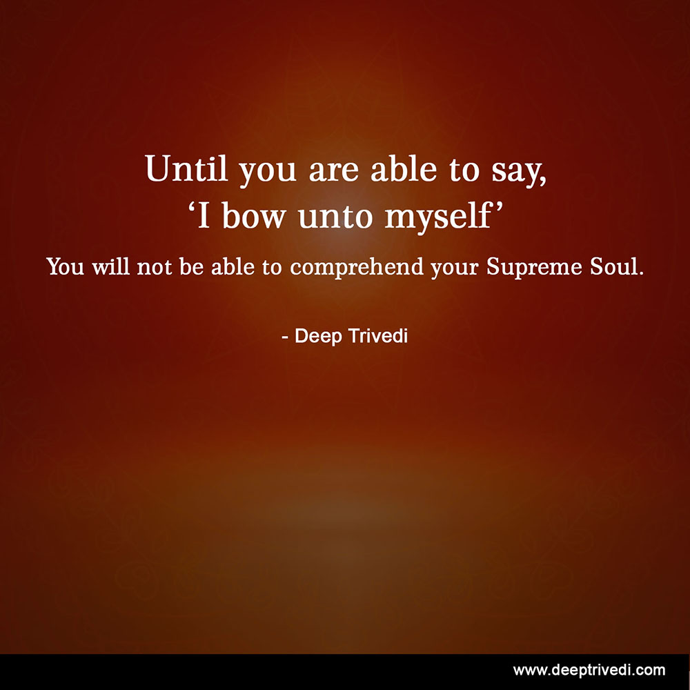 Until you are able to say, 'I bow unto myself'